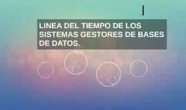 LINEA DEL TIEMPO DE LOS SISTEMAS GESTORES DE BASES DE DATOS.