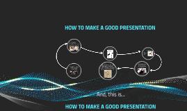 Copy of HOW TO MAKE A GOOD PRESENTATION