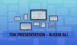 TOK Presentation - Aleem Ali