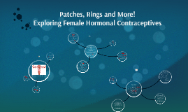 Patches, Rings and More! Female Hormonal Contraceptives