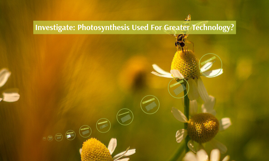 Investigate: Photosynthesis Used For Greater Technology?