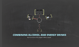 Copy of Combining Alcohol and Energy Drinks