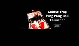 Mouse Trap Ping-Pong Ball Launcher