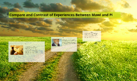 Copy of Compare and Contrast of Experiences Between Mawi and Pi