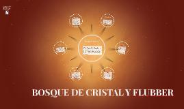 BOSQUE DE CRISTAL Y FLUBBER