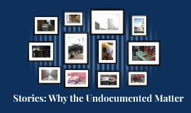 Stories: Why the Undocumented Matter
