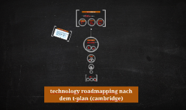 Copy of Technology Roadmapping nach dem T-Plan (Cambridge)