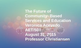 Copy of The Future of Community-Based Services and Education