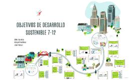OBJETIVOS DE DESARROLLO SOSTENIBLE 7-12