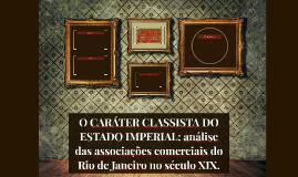 O CARÁTER CLASSISTA DO ESTADO IMPERIAL: análise das associaç