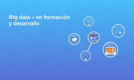 Big data – en formación y desarrollo