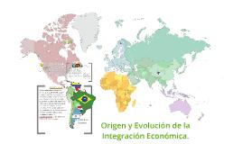 Copy of Origen y Evolución de la Integración Económica.