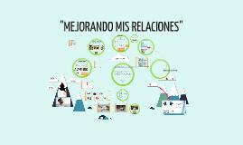 """""""MEJORANDO MIS RELACIONES"""""""