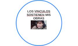 LOS VINCULOS SOSTIENEN MIS OBRAS