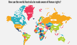 How can the world/Australia be made aware of Human rights?