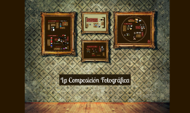 Copy of Reglas de la composición fotográfica