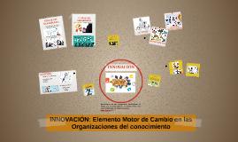 INNOVACIÓN: Elemento Motor de Cambio en las Organizaciones d