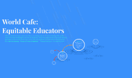 World Cafe: Equitable Educators