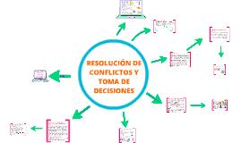 Copy of RESOLUCIÓN DE CONFLICTOS Y TOMA DE DECISIONES.
