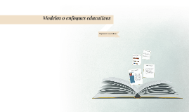Modelos o enfoques educativos