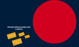 TRANSFORMACIONES DEL CUENTO