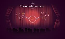 Historia de las cosas.