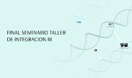 FINAL SEMINARIO TALLER DE INTEGRACION III