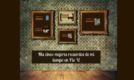 Copy of Mis cinco mejores recuerdos de mi tiempo en Pío X!