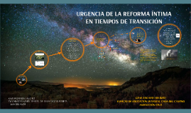 URGENCIA DE LA REFORMA ÍNTIMA EN TIEMPOS DE TRANSICIÓN