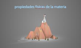 Copy of propiedades fisicas de la materia