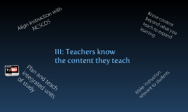 III: Teachers know the content they teach