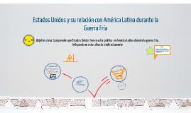 Copy of Estados unidos y su relación con América Latina durante la Guerra Fría