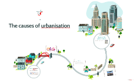 The causes of urbanisation