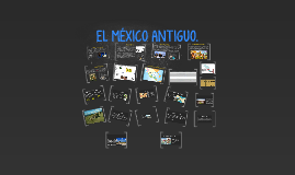 EL MÉXICO ANTIGUO.
