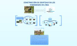 CONSTRUCCIÓN DE IDENTIDAD EN LOS VIDEOJUEGOS EN LÍNEA