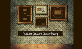 William Glasser's Choice Theory