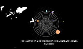 ORGANIZACIÓN Y DISTRIBUCIÓNAS GALAXIAS EN EL UNIVERSO