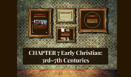 CHAPTER 7 Early Christian: 3rd–7th Centuries