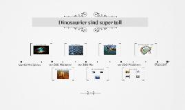 Dinosaurier sind super toll