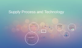 Supply Process and Technology