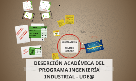 Copy of DESERCIÓN ACADÉMICA DEL PROGRAMA INGENIERÍA INDUSTRIAL - UDE