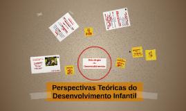 Perspectivas Teóricas do Desenvolvimento Infantil
