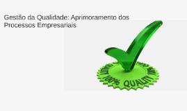 GESTÃO DE QUALIDADE: Aprimoramento dos Processos Empresariai