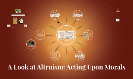 A Look at Altruism: Acting Upon Morals