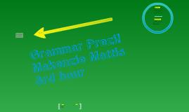 Grammar Prezi: Makenzie Mattis 4/28/11 1st Hour