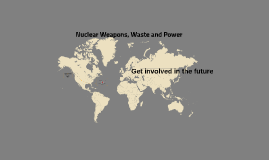 Nuclear Weapons, Waste and Power