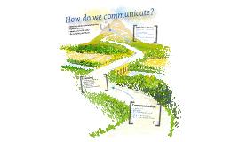 How do we communicate?