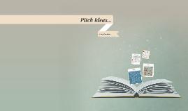 Pitch Ideas...