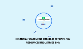 FINANCIAL STATEMENT FRAUD AT TECHNOLOGY RESOURCES INDUSTRIES