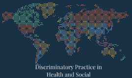 Copy of Discriminatory Practice in Health and Social